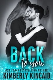Back To You - A Bad-Boy Workplace Romance ebook by Kimberly Kincaid