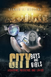 City Boys and Girls - Assassins, Predators and Lovers ebook by Dennis J. Stevens