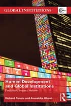 Human Development and Global Institutions - Evolution, Impact, Reform ebook by Richard Ponzio, Arunabha Ghosh