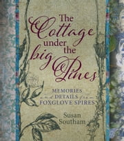 The Cottage Under the Big Pines - Memories and Details from Foxglove Spires ebook by Susan Southam