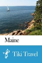 Maine (USA) Travel Guide - Tiki Travel eBook by Tiki Travel
