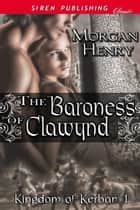 The Baroness of Clawynd ebook by Morgan Henry