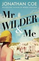 Mr Wilder and Me ebook by Jonathan Coe
