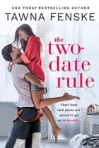 The Two-Date Rule ebook by Tawna Fenske