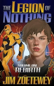 The Legion of Nothing 1: Rebirth - The Legion of Nothing, #1 ebook by Jim Zoetewey