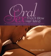 Oral Sex That'll Blow Her Mind - An Illustrated Guide to Giving Her Amazing Orgasms ebook by Shanna Katz