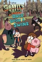 Gravity Falls: Once Upon a Swine ebook by Disney Books