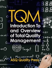 TQM - Introduction to and Overview of Total Quality Management ebook by ASQ Quality Press