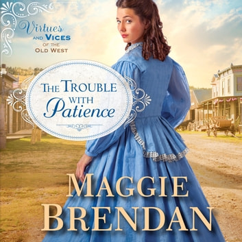 The Trouble with Patience - A Novel audiobook by Maggie Brendan
