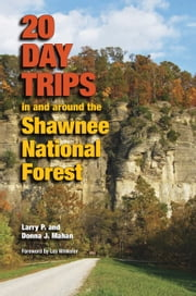 20 Day Trips in and around the Shawnee National Forest ebook by Larry P. Mahan,Donna J. Mahan