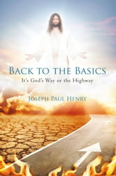Back to the Basics - It's God's Way or the Highway ebook by Joseph Paul Henry