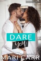 Dare You ebook by Mari Carr