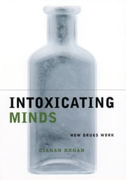 Intoxicating Minds - How Drugs Work ebook by Ciaran Regan