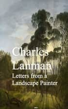Letters from a Landscape Painter ebook by Charles Lanman