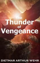 The Thunder of Vengeance - Thunder In The Heavens, #2 ebook by Dietmar Arthur Wehr