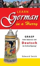 Learn German in a Hurry ebook by Edward Swick
