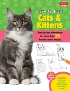 Learn to Draw Cats & Kittens - Step-by-step instructions for more than 25 favorite feline friends ebook by Robbin Cuddy
