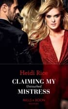Claiming My Untouched Mistress (Mills & Boon Modern) eBook by Heidi Rice