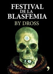 Festival de la blasfemia ebook by Dross