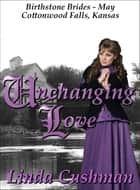 Unchanging Love ebook by Linda Cushman