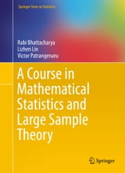 A Course in Mathematical Statistics and Large Sample Theory ebook by Rabi Bhattacharya, Lizhen Lin, Victor Patrangenaru
