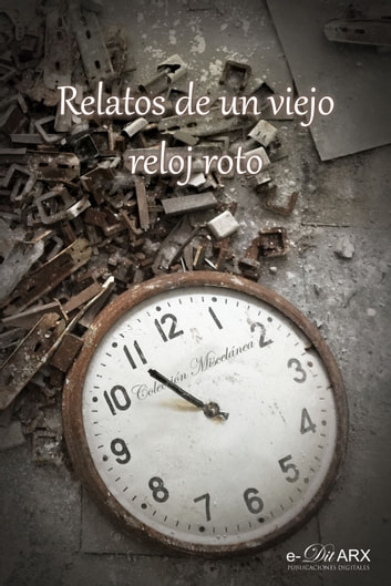 Relatos de un viejo reloj roto ebook by Varios autores