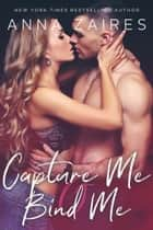 Capture Me & Bind Me ebook by Anna Zaires, Dima Zales