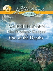 Her Brother's Keeper and Out of the Depths - An Anthology ebook by Valerie Hansen