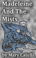 Madeleine and the Mists ebook by Mary Catelli