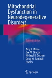 Mitochondrial Dysfunction in Neurodegenerative Disorders ebook by Amy K. Reeve, Eve M. Simcox, Michael R. Duchen,...