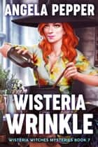 Wisteria Wrinkle ebook by Angela Pepper