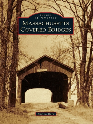Massachusetts Covered Bridges ebook by John S. Burk