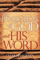 The Revelation Of God And His Word ebook by Charles Green