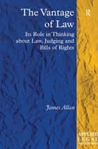 The Vantage of Law - Its Role in Thinking about Law, Judging and Bills of Rights ebook by James Allan