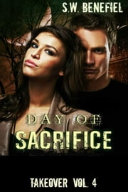 Takeover - Day of Sacrifice, #4 ebook by S.W. Benefiel