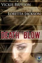 Death Blow ebook by Vickie Britton, Loretta Jackson