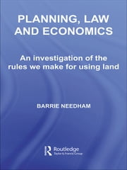 Planning, Law and Economics - The Rules We Make for Using Land ebook by Barrie Needham