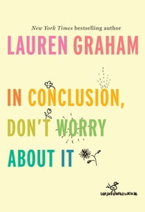 In Conclusion, Don't Worry About It ebook by Lauren Graham