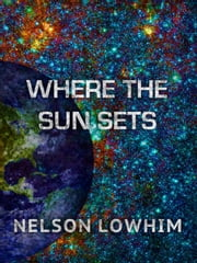 Where the Sun Sets ebook by Nelson Lowhim