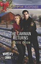 The Lawman Returns (Mills & Boon Love Inspired Suspense) (Wrangler's Corner, Book 1) ebook by Lynette Eason