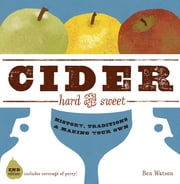 Cider, Hard and Sweet: History, Traditions, and Making Your Own (Second Edition) ebook by Ben Watson