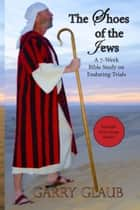 The Shoes of the Jews: Enduring Trials ebook by Garry Glaub