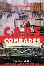 Cars for Comrades - The Life of the Soviet Automobile ebook by Lewis H. Siegelbaum
