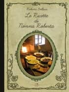 Le ricette di nonna Roberta ebook by Roberta Bellesia