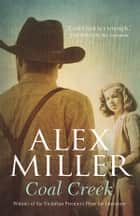 Coal Creek ebook by Alex Miller