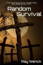 Random Survival ebook by Ray Wenck