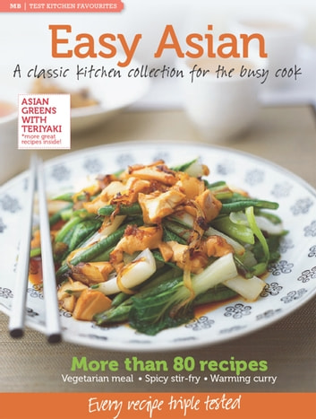 MB Test Kitchen Favourites: Easy Asian - A classic kitchen collection for the busy cook ebook by Murdoch Books Test Kitchen