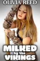 Milked by the Vikings ebook by Olivia Reed