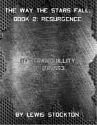 The Way the Stars Fall: Book 2 Resurgence ebook by Lewis Stockton