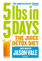 5LBs in 5 Days: The Juice Detox Diet ebook by Jason Vale